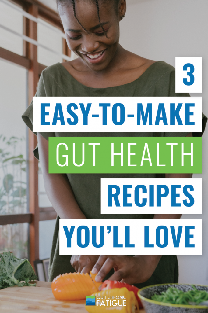 3 Easy-to-Make Gut Health Recipes You'll Love | Quit Chronic Fatigue