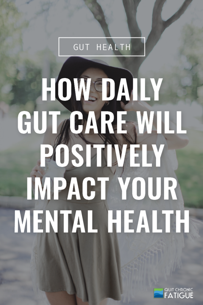 How Daily Gut Care Will Positively Impact Your Mental Health | Quit Chronic Fatigue
