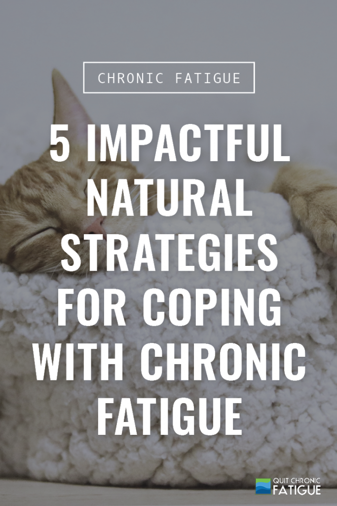 5 Impactful Natural Strategies for Coping With Chronic Fatigue | Quit Chronic Fatigue
