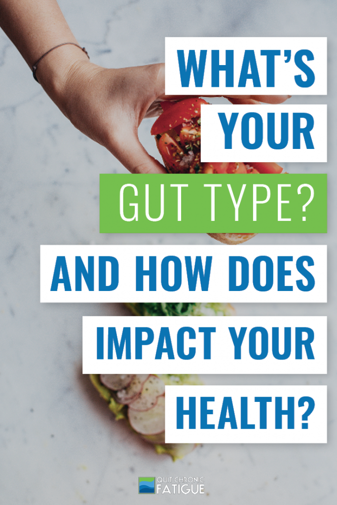 What's Your Gut Type? And How Does It Impact Your Health? | Quit Chronic Fatigue