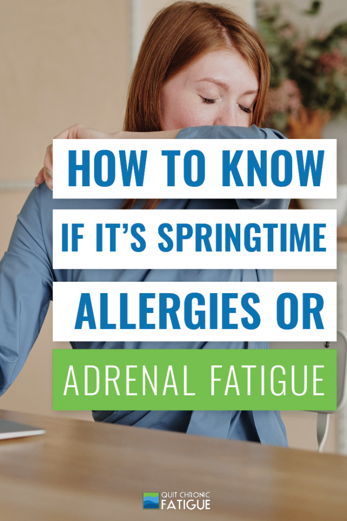 How to Know If It's Springtime Allergy Symptoms or Adrenal Fatigue | Quit Chronic Fatigue