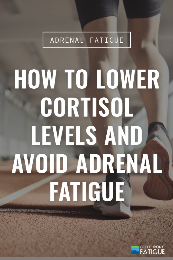 How To Lower Cortisol Levels And Avoid Adrenal Fatigue Syndrome | Quit Chronic Fatigue